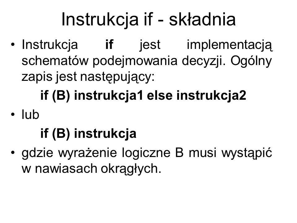 Instrukcja if - składnia Instrukcja if jest implementacją schematów podejmowania decyzji. Ogólny zapis jest następujący: if (B) instrukcja1 else instr