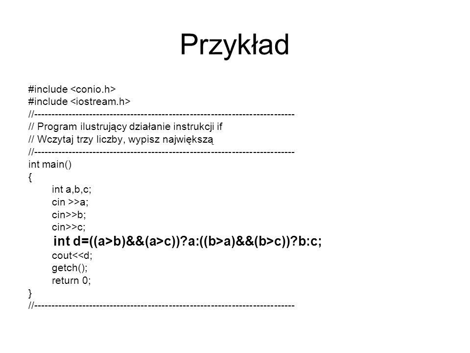 Przykład #include //--------------------------------------------------------------------------- // Program ilustrujący działanie instrukcji if // Wczy