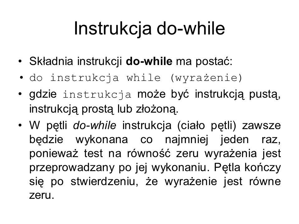 Instrukcja do-while Składnia instrukcji do-while ma postać: do instrukcja while (wyrażenie) gdzie instrukcja może być instrukcją pustą, instrukcją pro