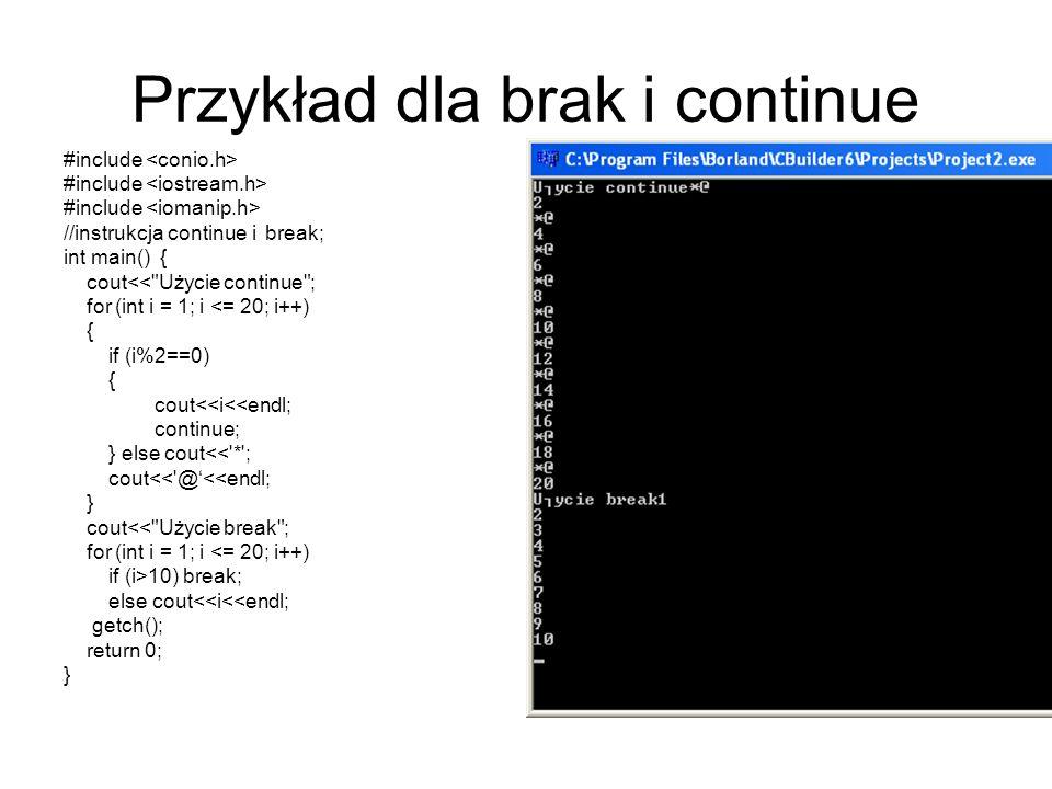 Przykład dla brak i continue #include //instrukcja continue i break; int main() { cout<<