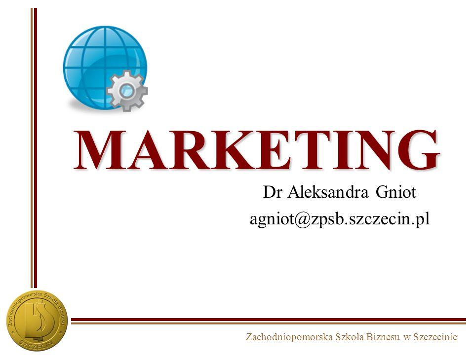 Zachodniopomorska Szkoła Biznesu w Szczecinie MARKETING Dr Aleksandra Gniot agniot@zpsb.szczecin.pl
