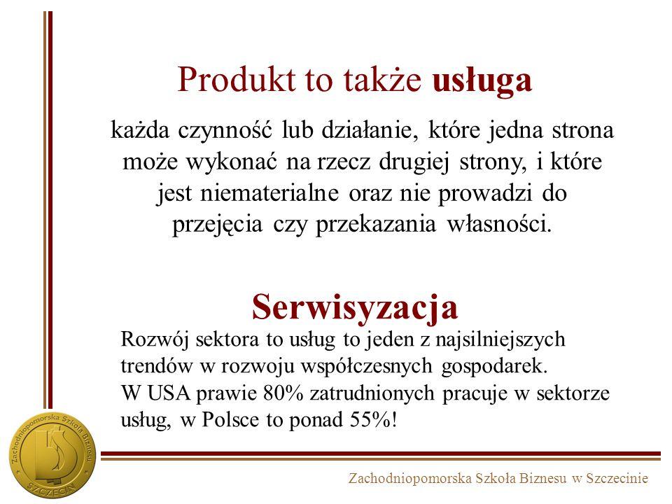 Zachodniopomorska Szkoła Biznesu w Szczecinie Produkt to także usługa każda czynność lub działanie, które jedna strona może wykonać na rzecz drugiej s