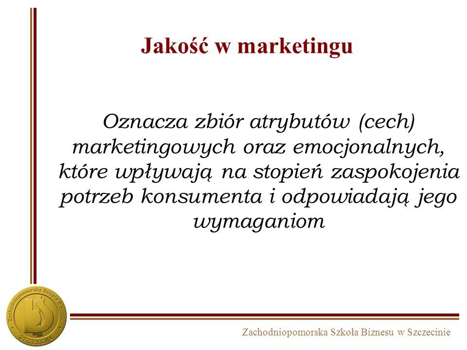 Zachodniopomorska Szkoła Biznesu w Szczecinie Jakość w marketingu Oznacza zbiór atrybutów (cech) marketingowych oraz emocjonalnych, które wpływają na