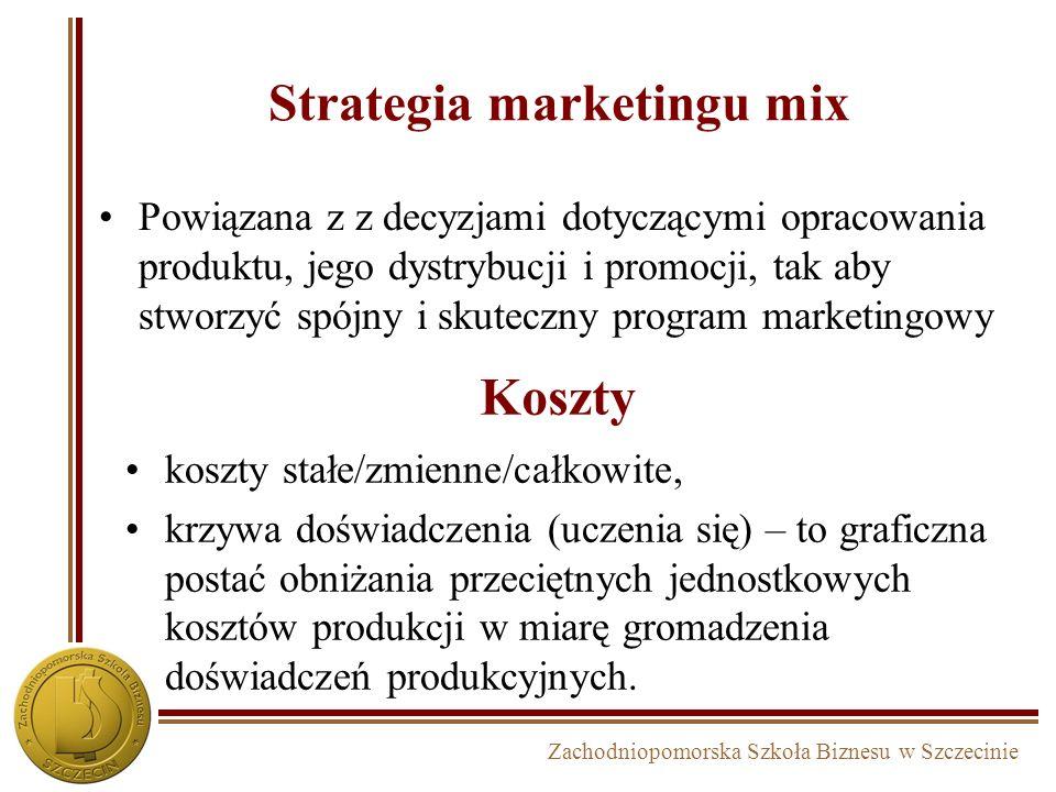 Zachodniopomorska Szkoła Biznesu w Szczecinie Strategia marketingu mix Powiązana z z decyzjami dotyczącymi opracowania produktu, jego dystrybucji i pr