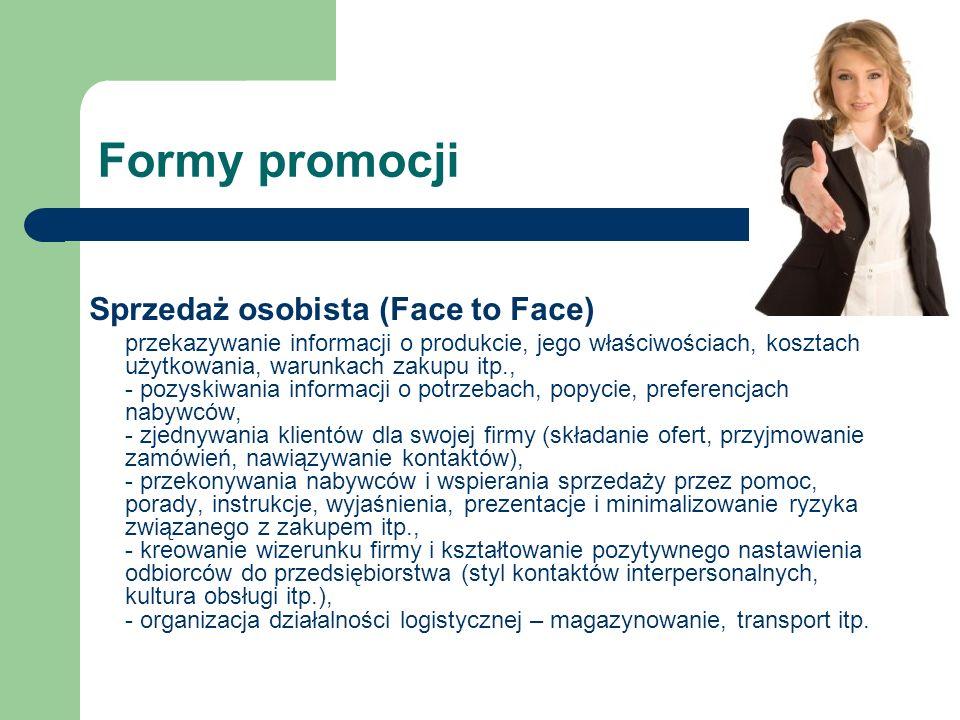 Formy promocji Sprzedaż osobista (Face to Face) przekazywanie informacji o produkcie, jego właściwościach, kosztach użytkowania, warunkach zakupu itp.