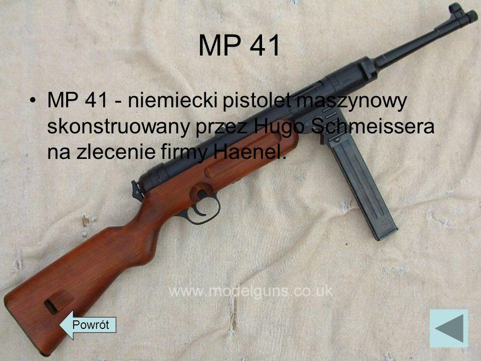 MP 41 MP 41 - niemiecki pistolet maszynowy skonstruowany przez Hugo Schmeissera na zlecenie firmy Haenel. Powrót
