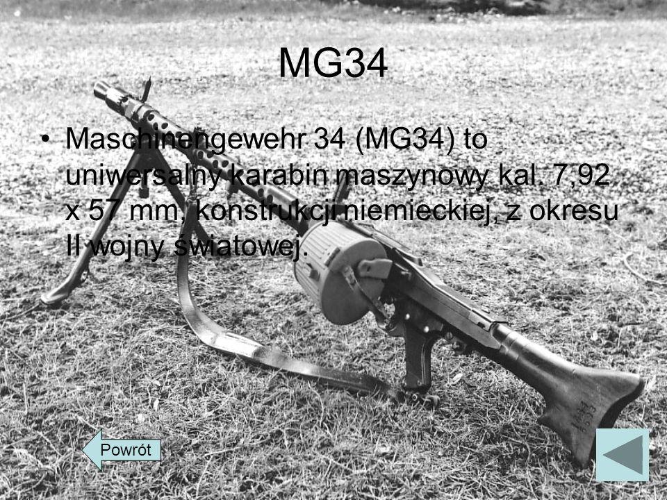 MG34 Maschinengewehr 34 (MG34) to uniwersalny karabin maszynowy kal. 7,92 x 57 mm, konstrukcji niemieckiej, z okresu II wojny światowej. Powrót