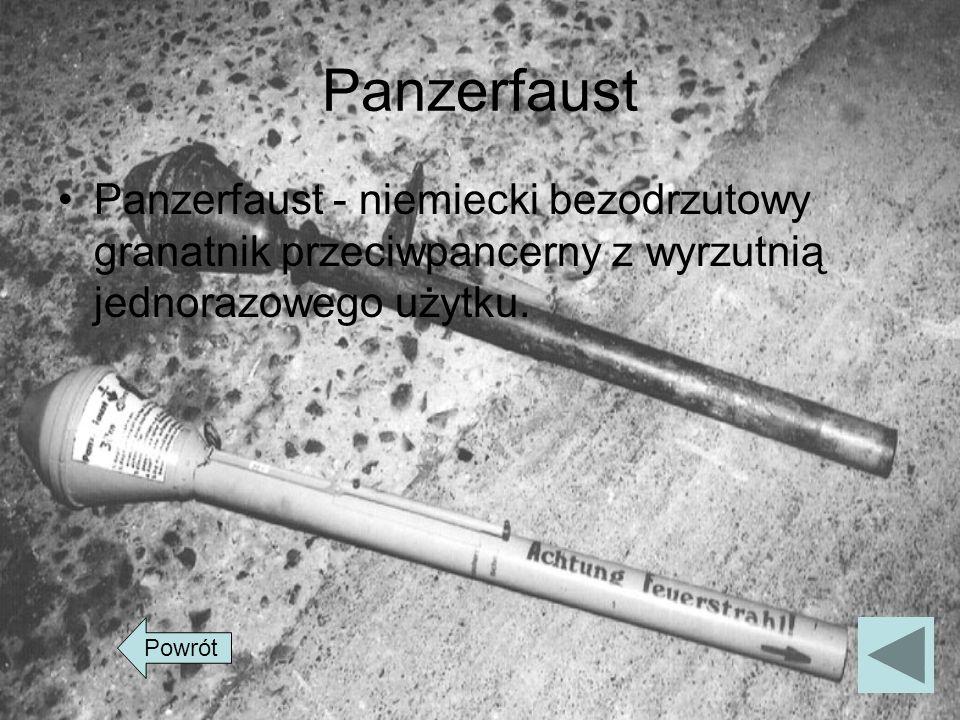 Panzerfaust Panzerfaust - niemiecki bezodrzutowy granatnik przeciwpancerny z wyrzutnią jednorazowego użytku. Powrót