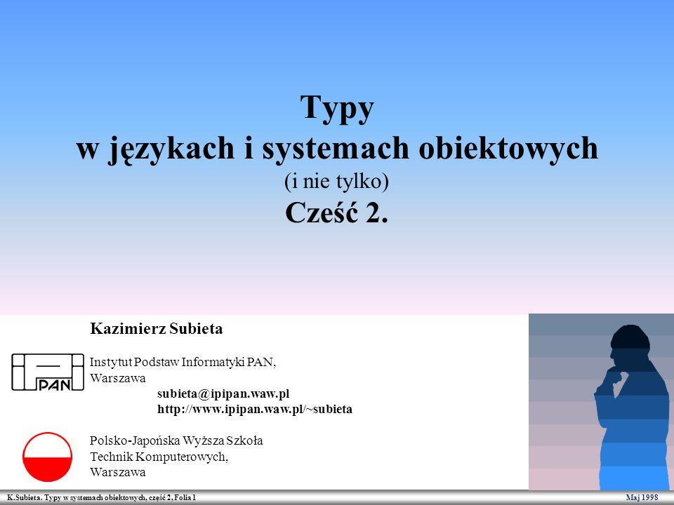 K.Subieta. Typy w systemach obiektowych, część 2, Folia 1 Maj 1998 Typy w językach i systemach obiektowych (i nie tylko) Cześć 2. Kazimierz Subieta In