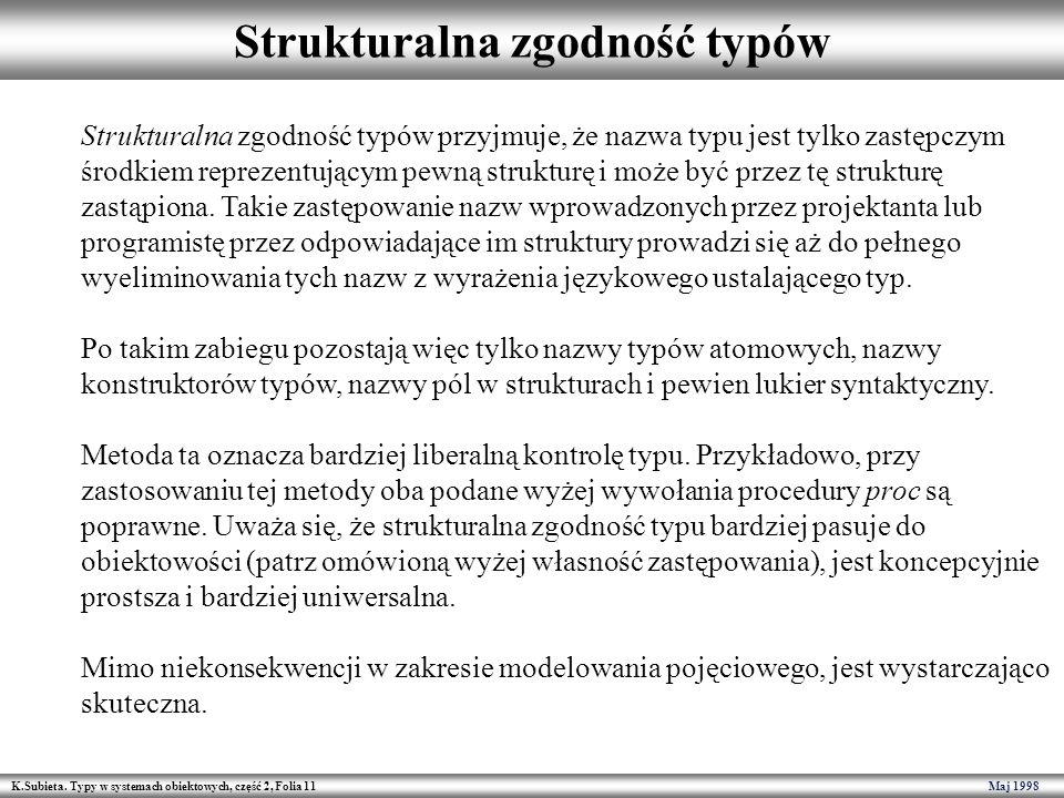 K.Subieta. Typy w systemach obiektowych, część 2, Folia 11 Maj 1998 Strukturalna zgodność typów Strukturalna zgodność typów przyjmuje, że nazwa typu j