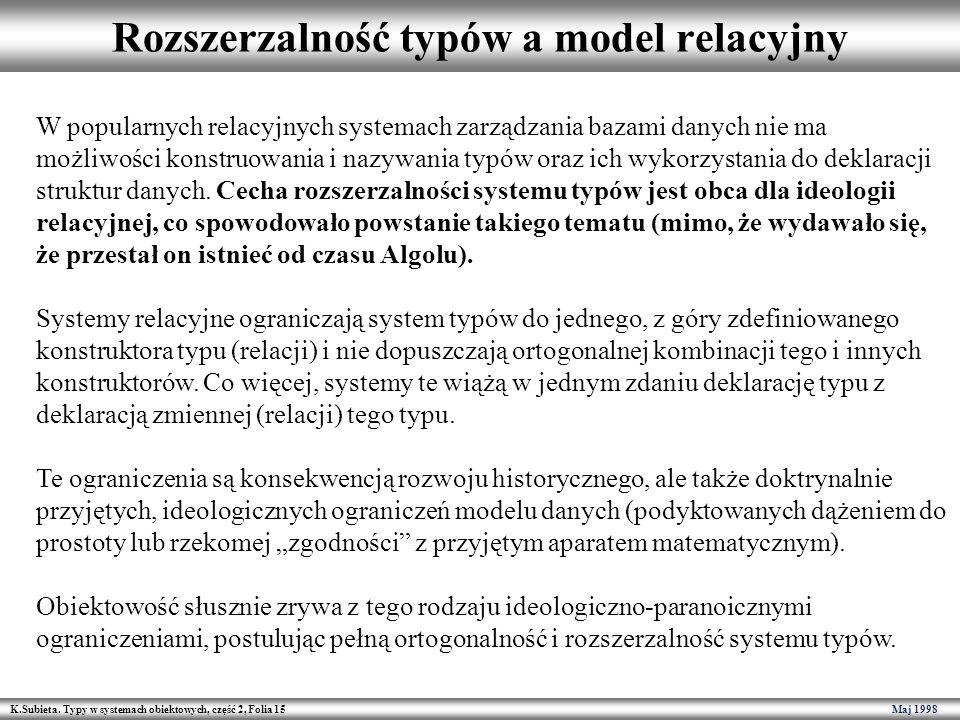 K.Subieta. Typy w systemach obiektowych, część 2, Folia 15 Maj 1998 Rozszerzalność typów a model relacyjny W popularnych relacyjnych systemach zarządz