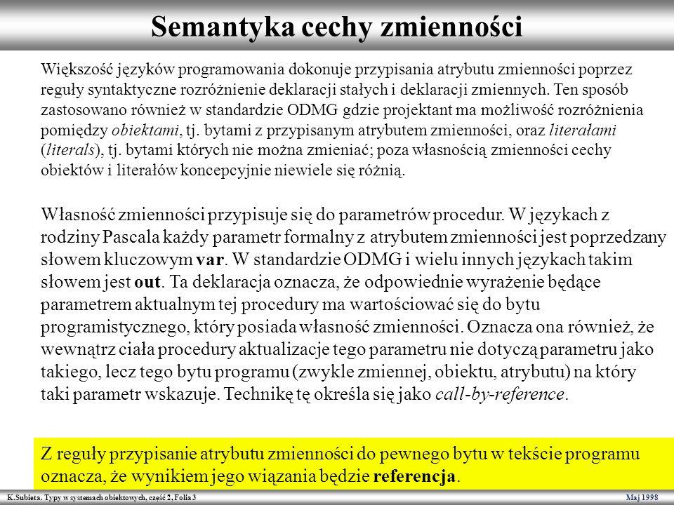 K.Subieta. Typy w systemach obiektowych, część 2, Folia 3 Maj 1998 Semantyka cechy zmienności Większość języków programowania dokonuje przypisania atr