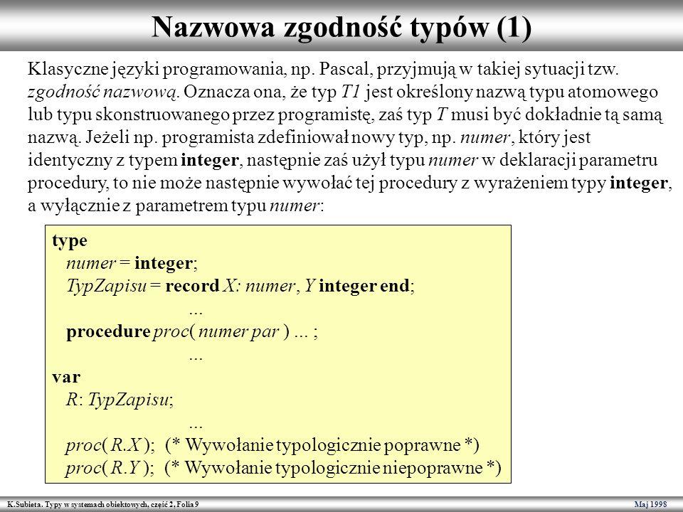 K.Subieta. Typy w systemach obiektowych, część 2, Folia 9 Maj 1998 Nazwowa zgodność typów (1) Klasyczne języki programowania, np. Pascal, przyjmują w