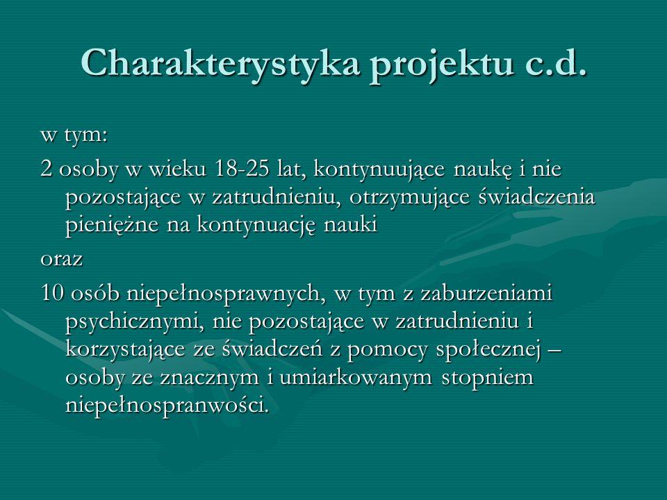 Charakterystyka projektu c.d. w tym: 2 osoby w wieku 18-25 lat, kontynuujące naukę i nie pozostające w zatrudnieniu, otrzymujące świadczenia pieniężne