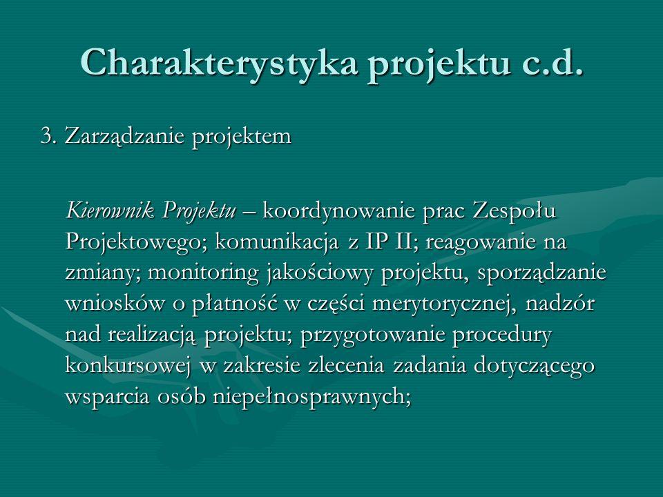 Charakterystyka projektu c.d. 3. Zarządzanie projektem Kierownik Projektu – koordynowanie prac Zespołu Projektowego; komunikacja z IP II; reagowanie n