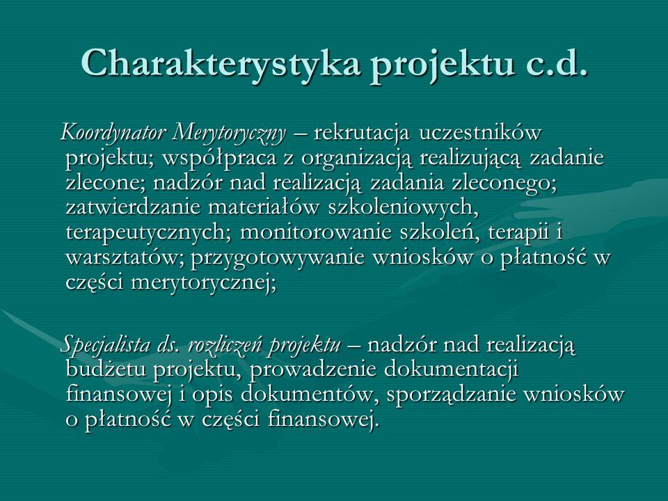 Charakterystyka projektu c.d. Koordynator Merytoryczny – rekrutacja uczestników projektu; współpraca z organizacją realizującą zadanie zlecone; nadzór