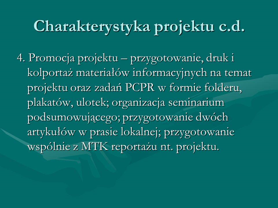 Charakterystyka projektu c.d. 4. Promocja projektu – przygotowanie, druk i kolportaż materiałów informacyjnych na temat projektu oraz zadań PCPR w for