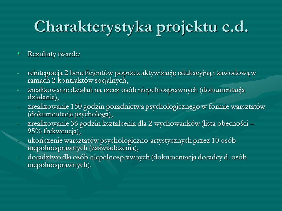 Charakterystyka projektu c.d. Rezultaty twarde:Rezultaty twarde: -reintegracja 2 beneficjentów poprzez aktywizację edukacyjną i zawodową w ramach 2 ko