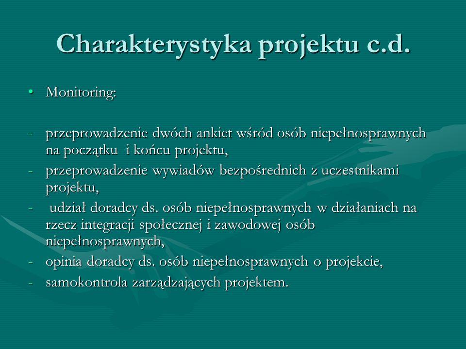 Charakterystyka projektu c.d. Monitoring:Monitoring: -przeprowadzenie dwóch ankiet wśród osób niepełnosprawnych na początku i końcu projektu, -przepro