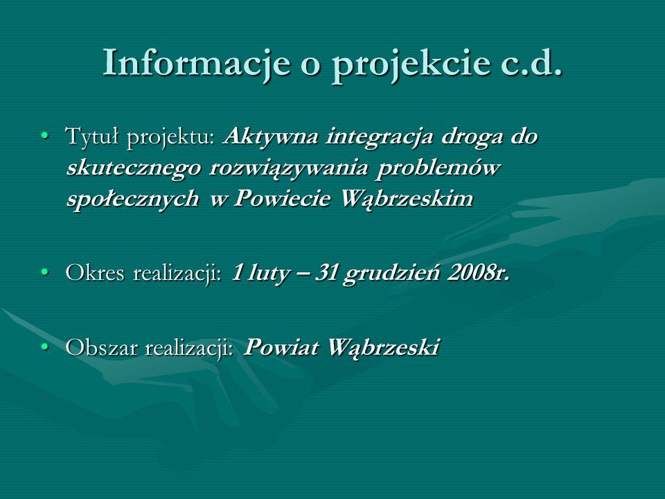 Informacje o projekcie c.d. Tytuł projektu: Aktywna integracja droga do skutecznego rozwiązywania problemów społecznych w Powiecie WąbrzeskimTytuł pro