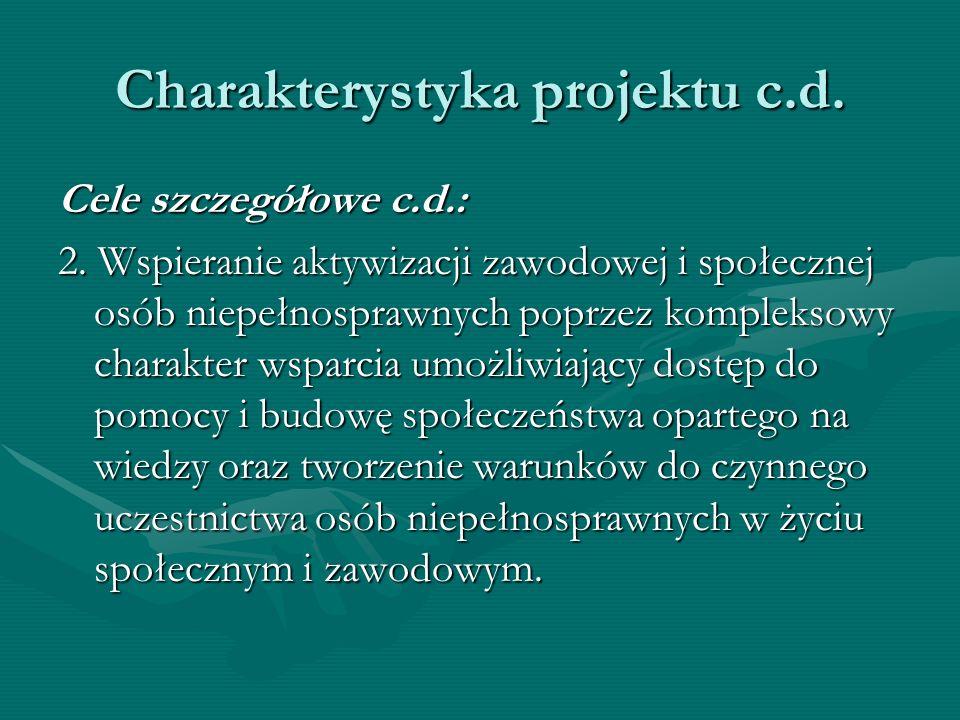 Charakterystyka projektu c.d. Cele szczegółowe c.d.: 2. Wspieranie aktywizacji zawodowej i społecznej osób niepełnosprawnych poprzez kompleksowy chara