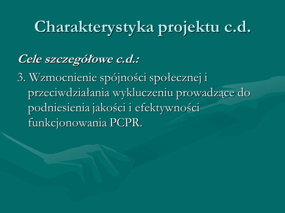 Charakterystyka projektu c.d. Cele szczegółowe c.d.: 3. Wzmocnienie spójności społecznej i przeciwdziałania wykluczeniu prowadzące do podniesienia jak