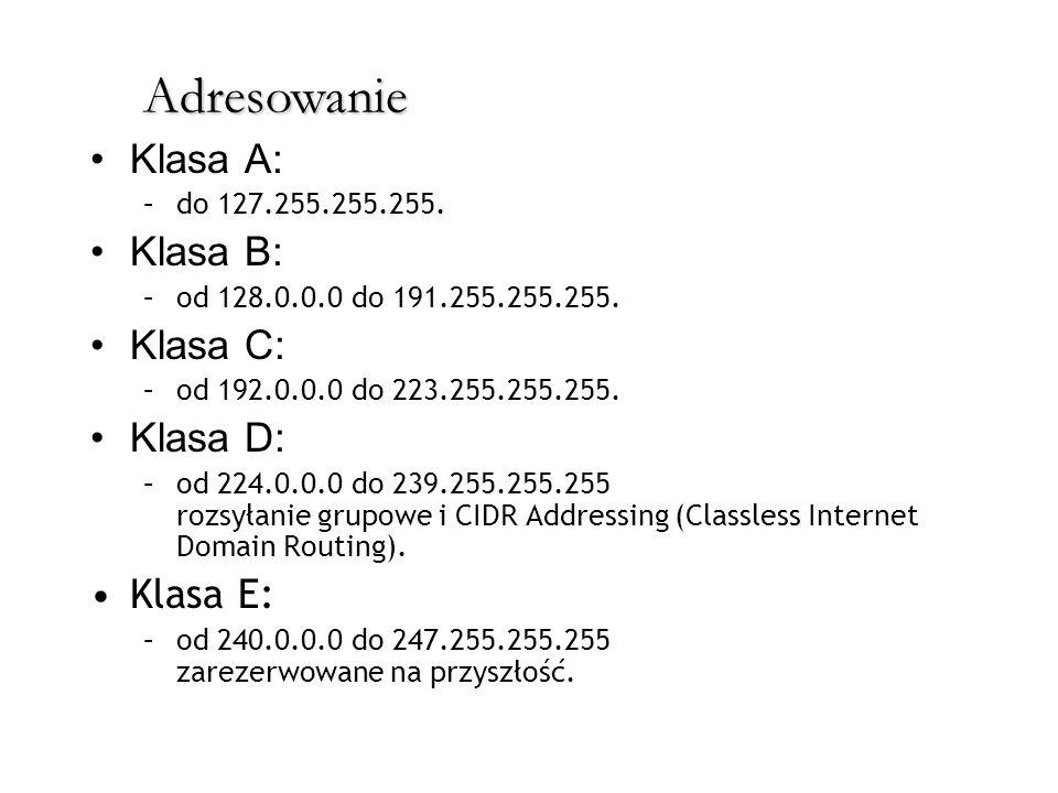 Adresowanie Klasa A: –do 127.255.255.255. Klasa B: –od 128.0.0.0 do 191.255.255.255. Klasa C: –od 192.0.0.0 do 223.255.255.255. Klasa D: –od 224.0.0.0