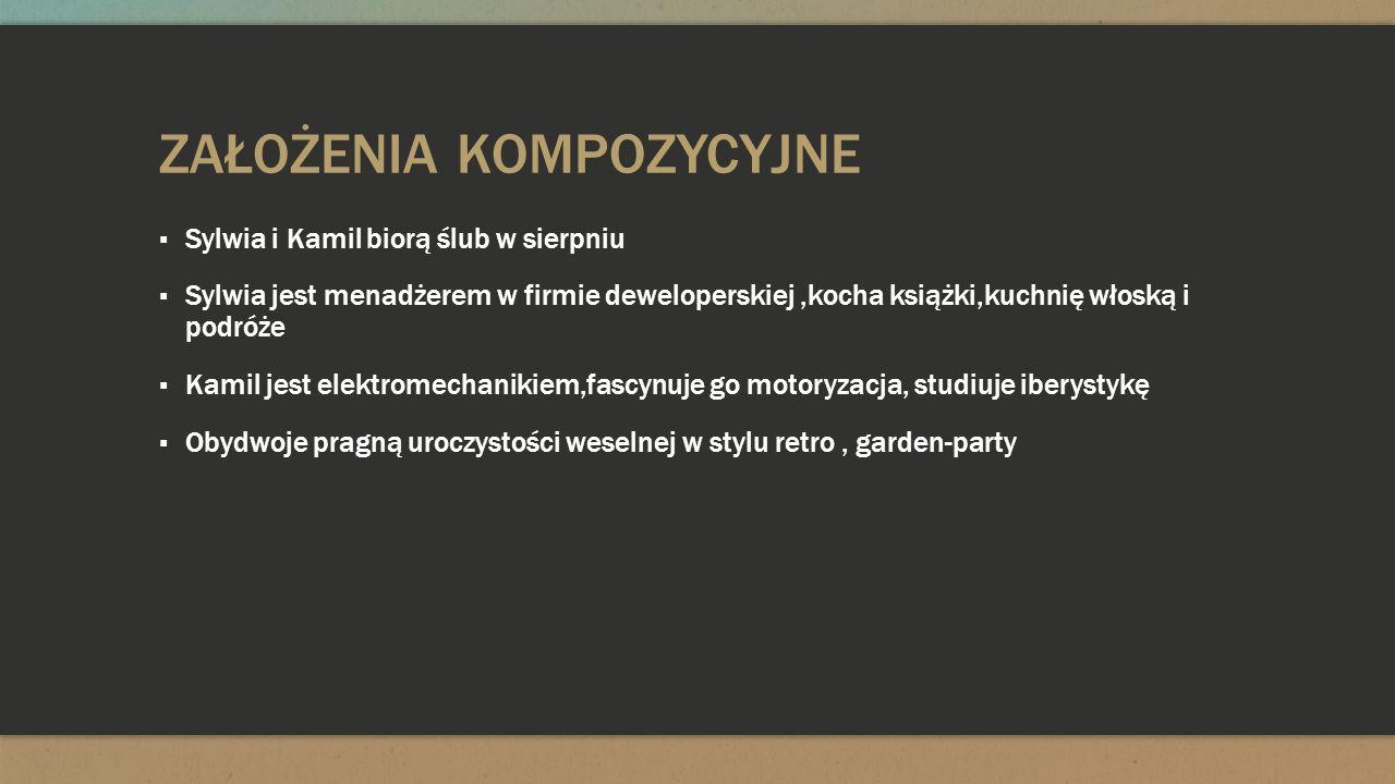 ZAŁOŻENIA KOMPOZYCYJNE Sylwia i Kamil biorą ślub w sierpniu Sylwia jest menadżerem w firmie deweloperskiej,kocha książki,kuchnię włoską i podróże Kami