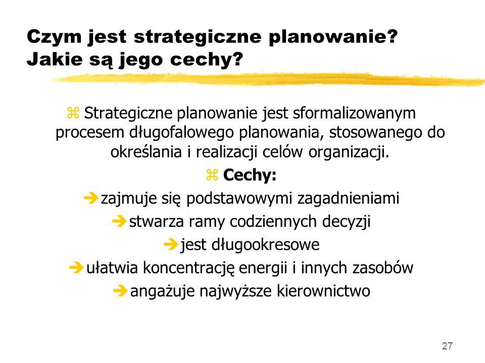 27 Czym jest strategiczne planowanie? Jakie są jego cechy? zStrategiczne planowanie jest sformalizowanym procesem długofalowego planowania, stosowaneg