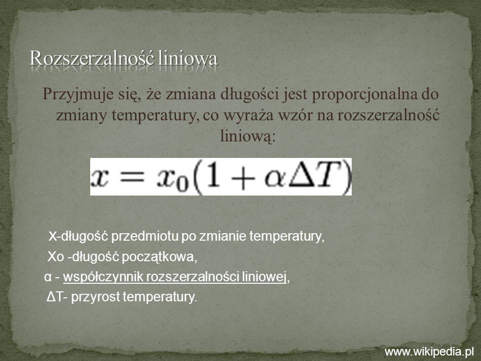Przyjmuje się, że zmiana długości jest proporcjonalna do zmiany temperatury, co wyraża wzór na rozszerzalność liniową: x -długość przedmiotu po zmiani
