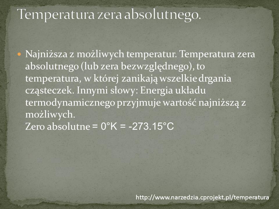 Najniższa z możliwych temperatur. Temperatura zera absolutnego (lub zera bezwzględnego), to temperatura, w której zanikają wszelkie drgania cząsteczek