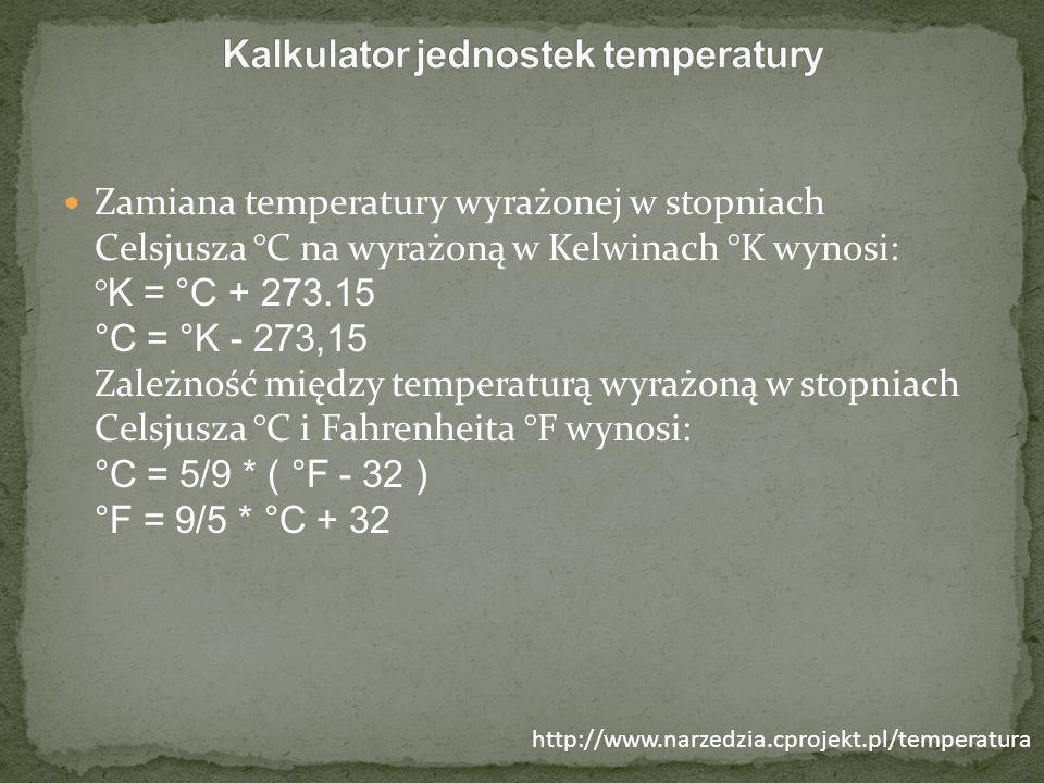 Zamiana temperatury wyrażonej w stopniach Celsjusza °C na wyrażoną w Kelwinach °K wynosi: ° K = °C + 273.15 °C = °K - 273,15 Zależność między temperat