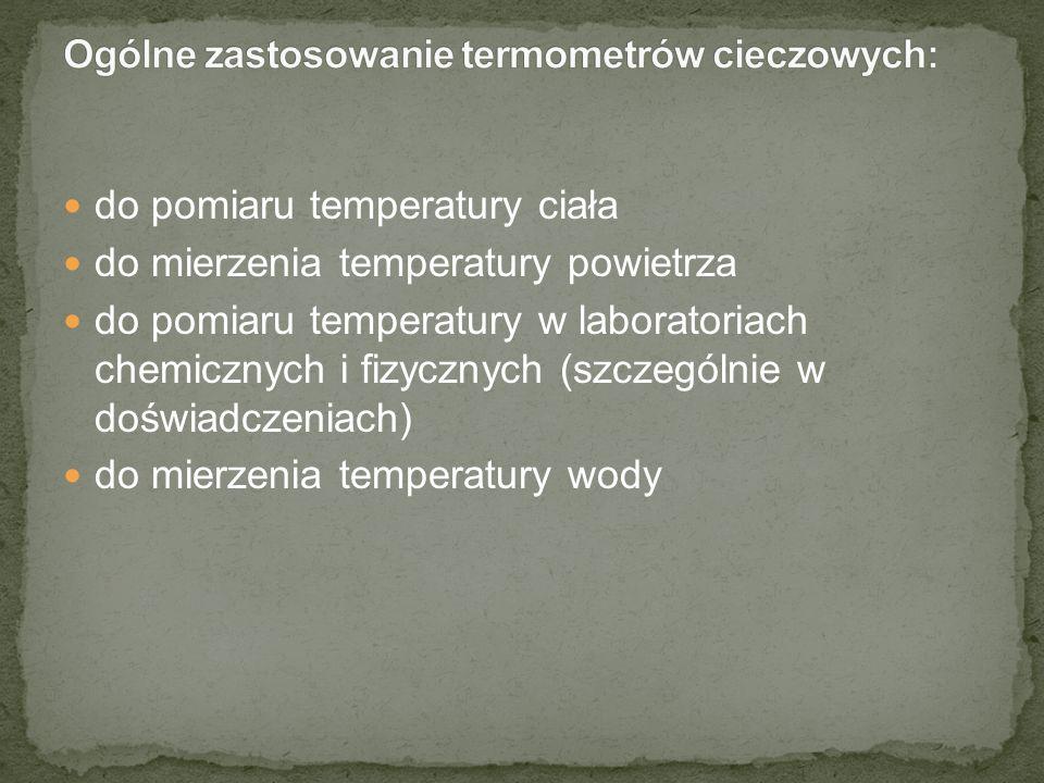 do pomiaru temperatury ciała do mierzenia temperatury powietrza do pomiaru temperatury w laboratoriach chemicznych i fizycznych (szczególnie w doświad
