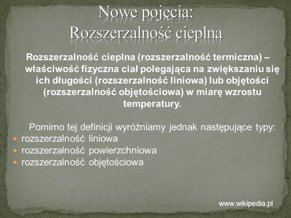 Rozszerzalność cieplna (rozszerzalność termiczna) – właściwość fizyczna ciał polegająca na zwiększaniu się ich długości (rozszerzalność liniowa) lub o