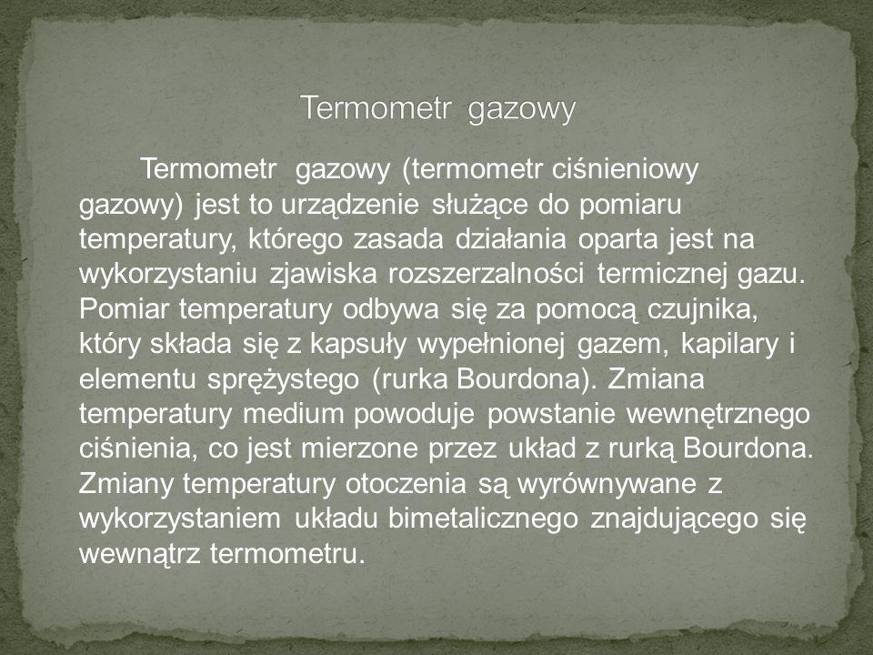 Termometr gazowy (termometr ciśnieniowy gazowy) jest to urządzenie służące do pomiaru temperatury, którego zasada działania oparta jest na wykorzystan