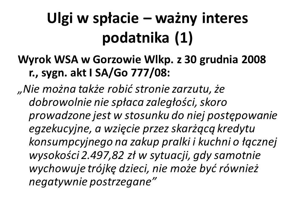 Ulgi w spłacie – ważny interes podatnika (1) Wyrok WSA w Gorzowie Wlkp. z 30 grudnia 2008 r., sygn. akt I SA/Go 777/08: Nie można także robić stronie
