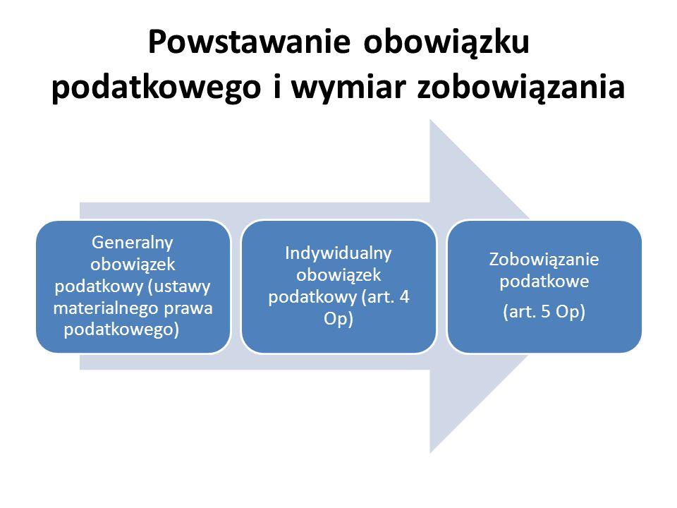 Powstawanie obowiązku podatkowego i wymiar zobowiązania Generalny obowiązek podatkowy (ustawy materialnego prawa podatkowego) Indywidualny obowiązek p