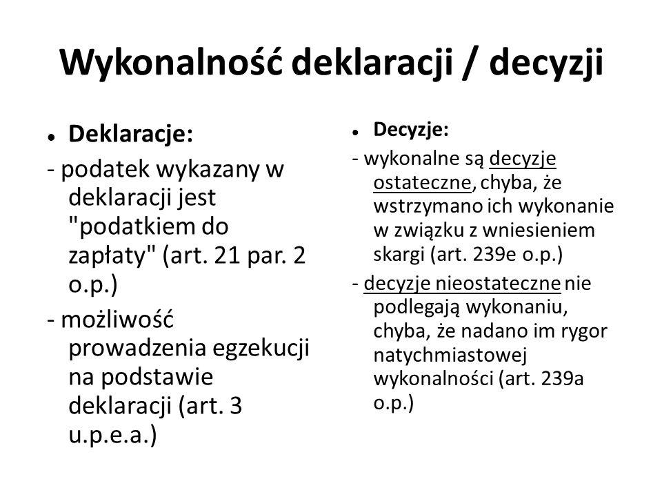 Wykonalność deklaracji / decyzji Deklaracje: - podatek wykazany w deklaracji jest