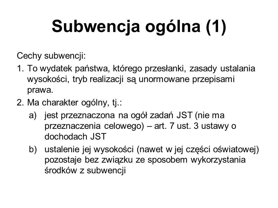 Subwencja ogólna (1) Cechy subwencji: 1.To wydatek państwa, którego przesłanki, zasady ustalania wysokości, tryb realizacji są unormowane przepisami p