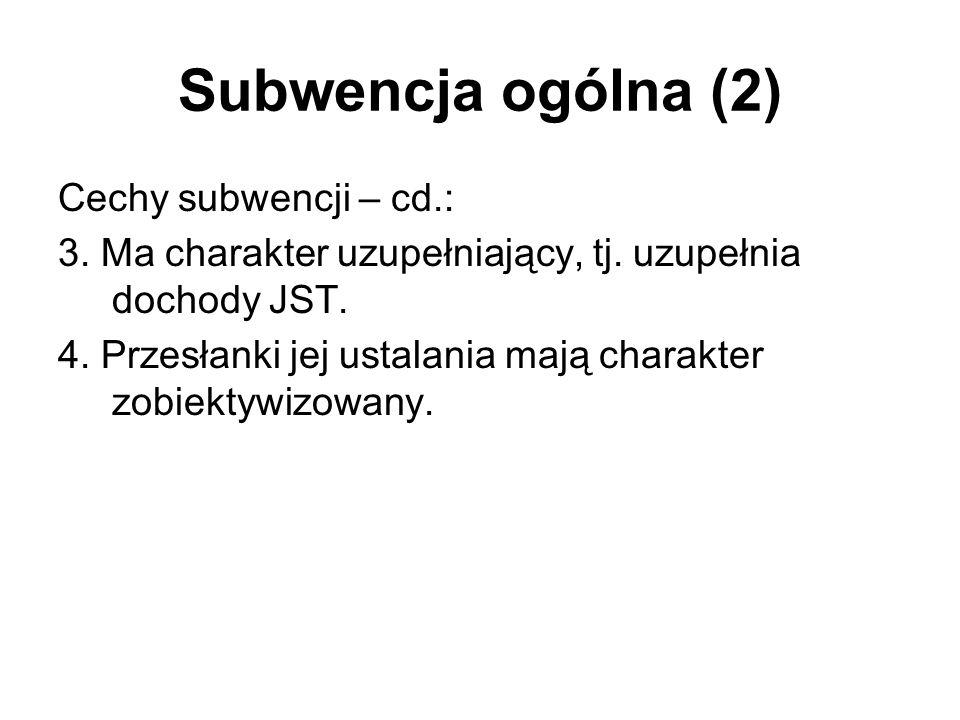 Subwencja ogólna (2) Cechy subwencji – cd.: 3. Ma charakter uzupełniający, tj. uzupełnia dochody JST. 4. Przesłanki jej ustalania mają charakter zobie