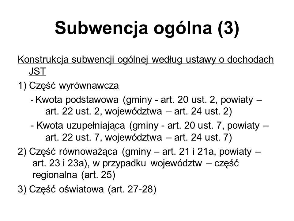Subwencja ogólna (3) Konstrukcja subwencji ogólnej według ustawy o dochodach JST 1) Część wyrównawcza - Kwota podstawowa (gminy - art. 20 ust. 2, powi