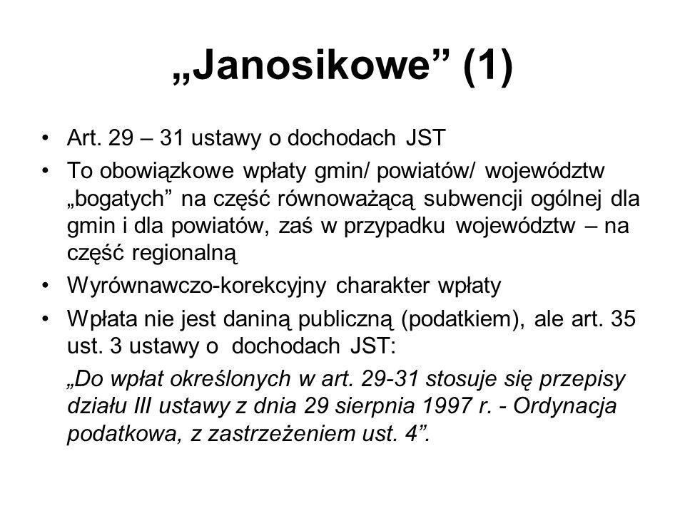 Janosikowe (1) Art. 29 – 31 ustawy o dochodach JST To obowiązkowe wpłaty gmin/ powiatów/ województw bogatych na część równoważącą subwencji ogólnej dl