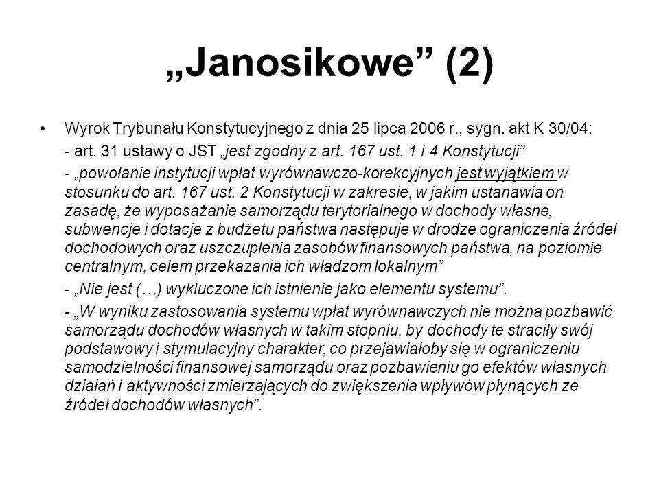Janosikowe (2) Wyrok Trybunału Konstytucyjnego z dnia 25 lipca 2006 r., sygn. akt K 30/04: - art. 31 ustawy o JST jest zgodny z art. 167 ust. 1 i 4 Ko