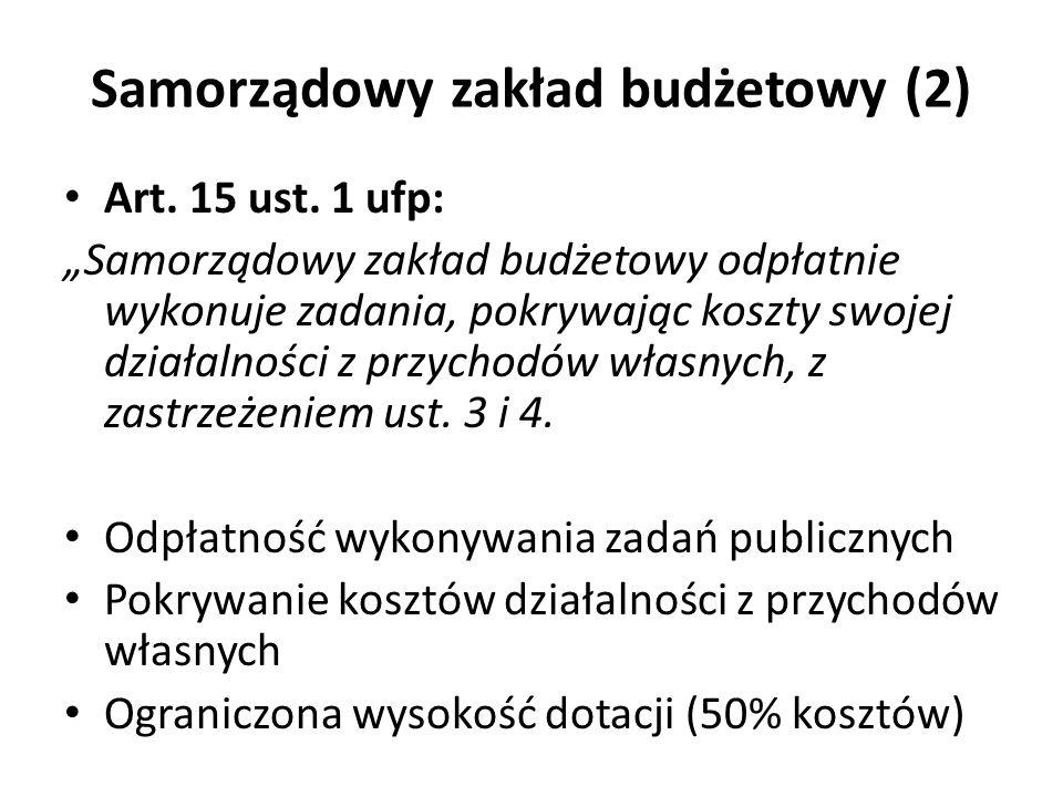 Samorządowy zakład budżetowy (2) Art. 15 ust. 1 ufp: Samorządowy zakład budżetowy odpłatnie wykonuje zadania, pokrywając koszty swojej działalności z