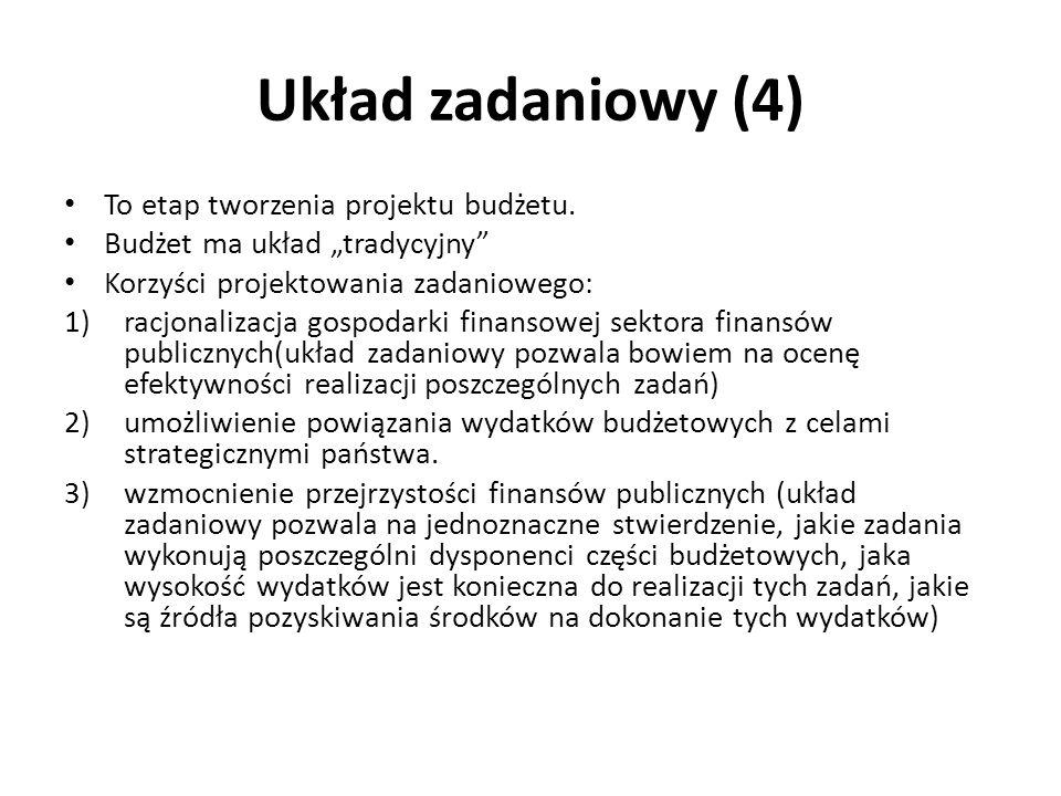 Układ zadaniowy (4) To etap tworzenia projektu budżetu. Budżet ma układ tradycyjny Korzyści projektowania zadaniowego: 1)racjonalizacja gospodarki fin