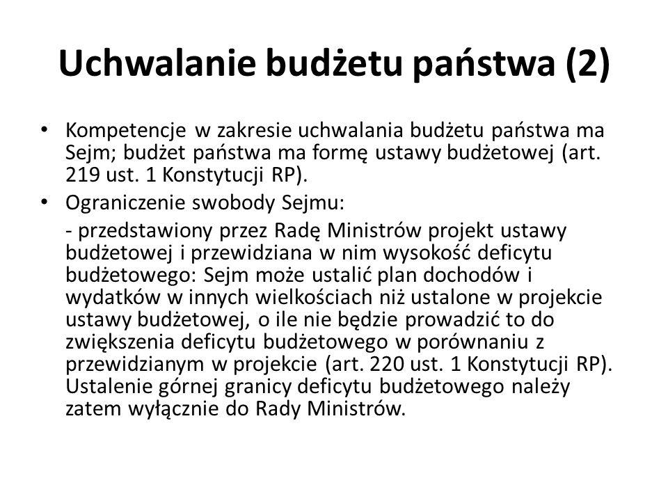 Uchwalanie budżetu państwa (2) Kompetencje w zakresie uchwalania budżetu państwa ma Sejm; budżet państwa ma formę ustawy budżetowej (art. 219 ust. 1 K