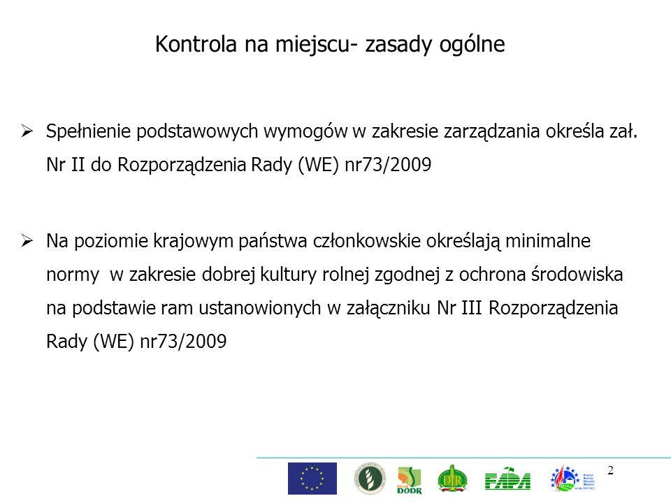 Kontrola na miejscu- zasady ogólne Spełnienie podstawowych wymogów w zakresie zarządzania określa zał. Nr II do Rozporządzenia Rady (WE) nr73/2009 Na