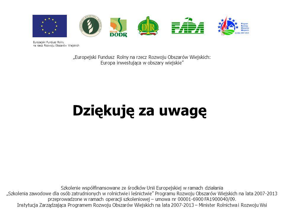 Dziękuję za uwagę Szkolenie współfinansowane ze środków Unii Europejskiej w ramach działania Szkolenia zawodowe dla osób zatrudnionych w rolnictwie i