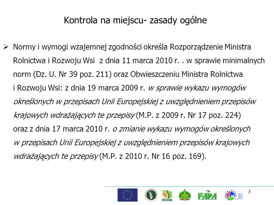 Kontrola na miejscu- zasady ogólne Normy i wymogi wzajemnej zgodności określa Rozporządzenie Ministra Rolnictwa i Rozwoju Wsi z dnia 11 marca 2010 r..