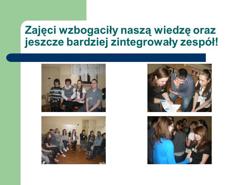 Zajęci wzbogaciły naszą wiedzę oraz jeszcze bardziej zintegrowały zespół!